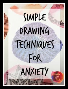 """Simple Drawing Techniques for Anxiety that can help right now. All you need is a paper and pen and the ability to write an """"O."""""""