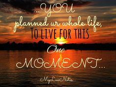 ...ur whole life...