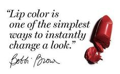 """MakeupTip: """"Lip color is one of the simplest ways to instantly change a look"""" - Bobbi Brown"""
