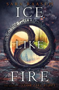 Ice Like Fire - Sara Raasch - Snow Like Ashes #2 - Balzer + Bray - Published 13 October 2015 ♥♥♥♥ Young adult fiction. Fantasy. Book review.