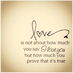 """""""Love is not about how much you say, """"I LOVE YOU."""" but how much you prove that it's true. #love #quotes #loveQuotes,"""