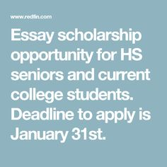 Essay scholarship opportunity for HS seniors and current college students. Deadline to apply is January 31st.