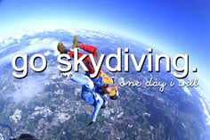 I don't want to do this one alone so someone has to come with me. I don't think i'll actually do actual skydiving maybe the indoor skydiving.
