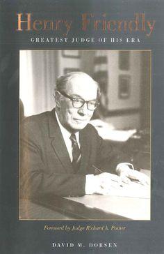 Henry Friendly: Greatest Judge of His Era. Written by David M. Dorsen.