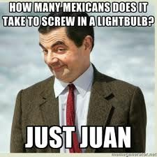 "mexican joke - I've got to tell this to Nando to top his ""mexicans in quicksand"" joke!"