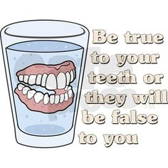 Be good to your teeth so you don't have to wear dentures. Pediatric Dental World - www.pediatricdentalworld.com