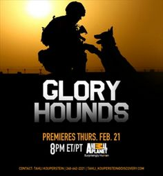 Glory Hounds on Animal Planet. Must see show showing daily duties of military working dogs & their handlers. A hard realization of what my son, Cpl Shane Hall & his IED dog Weezy, went through during his tour in Afghanistan in 2011-2012.