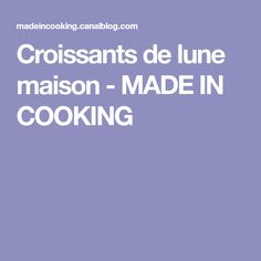 Croissants de lune maison - MADE IN COOKING