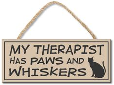 My Therapist Has Paws And Whiskers Wood Sign