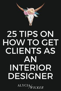 25 Tips On How To Get Clients As An Interior Designer #interiordesignbusinesstips