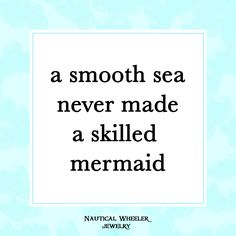 a smooth sea never made a skilled mermaid