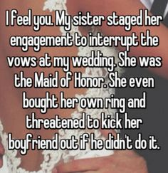 I feel you. My sister staged her engagement to interrupt the vows at my wedding. She was the Maid of Honor. She even bought her own ring and threatened to kick her boyfriend out if he didn't do it. Fml Stories, Cute Love Stories, Creepy Stories, Sweet Stories, Ghost Stories, Cute Relationship Goals, Cute Relationships, Sad Quotes, Crush Quotes