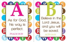 A scripture for every letter of the alphabet. Printables to use for framing, or to make an 'ABC Scripture Book' for kids- cool ideas