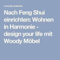 Nach Feng Shui einrichten: Wohnen in Harmonie  - design your life mit Woody Möbel