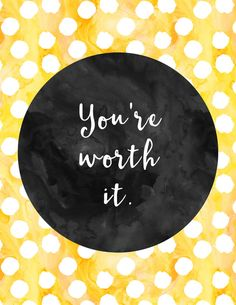 You're Worth it quote