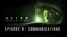 Alien: Isolation - Ep. 8 - Breaking into Comms.
