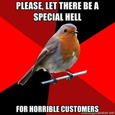 My gosh. Retail robin and I need to have a lunch date or something. Retail Robin via Meme Generator Cashier Problems, Retail Problems, Girl Problems, Server Problems, Retail Humor, Pharmacy Humor, Retail Funny, Retail Quotes, Retail Manager