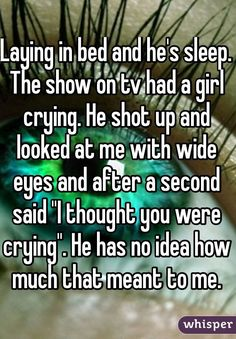"""Laying in bed and he's sleep. The show on tv had a girl crying. He shot up and looked at me with wide eyes and after a second said """"I thought you were crying"""". He has no idea how much that meant to me. Laying in bed and he's sleep. The show on tv had … Cute Relationship Goals, Cute Relationships, Relationship Quotes, Secret Relationship, Distance Relationships, Sweet Stories, Cute Stories, Cute Quotes, Funny Quotes"""
