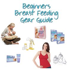 Beginners Breast Feeding Gear Guide - All the gear you need to get started with breastfeeding!