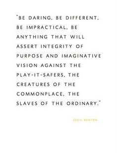 """Be daring. Be different..."""