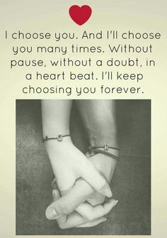 I choose you. Love Quotes For Her, Heart Touching Love Quotes, Love Husband Quotes, Qoutes About Love, Cute Love Quotes, Romantic Love Quotes, Love Yourself Quotes, Quotes For Him, Romantic Gifts