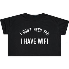I Dont Need You I Have Wifi Crop Top T Shirt Tee Funny Fun Tumblr... ($13) ❤ liked on Polyvore featuring tops, t-shirts, shirts, crop tops, black, sweaters, sweater vests, women's clothing, crop tee and punk rock t shirts