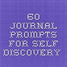 60 Journal Prompts for Self - Discovery