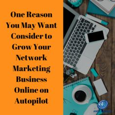 Grow Your Network Marketing Business Online on Autopilot