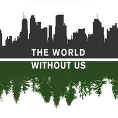"""Cover art design by Pete Garceau for the book """"The World Without Us"""" by Alan Weisman. Rather than envision a world without us, picture one where humans and the natural world coexist, where we transition to clean energy and sustainable practices that allow humans and the millions of other species to all survive."""