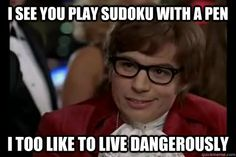 i see you play sudoku with a pen i too like to live dangerou - Dangerously - Austin Powers