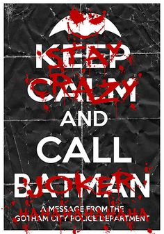 =D i love this! stay crazy and call joker HA HA HA HA HA. keep calm and call batman. a message from the gotham city police department.