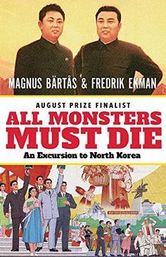 All Monsters Must Die: An Excursion to North Korea: Magnus Bärtås, Fredrik Ekman, Saskia Vogel: 9781770898806: Amazon.com: Books