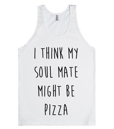 Pizza Soul Mate- why look any further. http://skreened.com/knee_slapper/pizza-soul-mate
