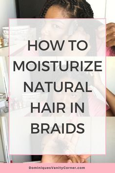 How to Moisturize Natural Hair in Braids natural hair, natural haircare, protective styles, deep conditioner, shampoo, twist outs, natural hair care products, kinky curly, type 4 hair, 4c hair, big chop, transitioning, afro, finger coils, flat twist outs, braids, braid outs, eco styler, Black Jamaican Castor oil, JBCO, hot oil treatment, steam treatment