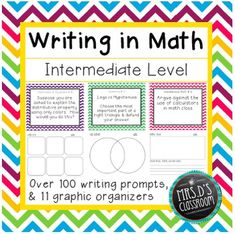 Writing in Math: Intermediate Level Over 100 creative writing prompts for students to use math vocabulary, explain math processes, and demonstrate mastery with critical-thinking questions. Great for middle school math journals, interactive notebooks, or math centers.