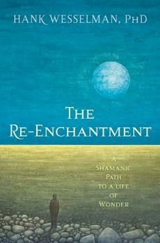Re-Enchantment by Hank Wesselman PhD - gaia rising metaphysical