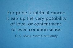 cs lewis mere christianity quotes about pride Quotes About Pride, Pride Quotes, Me Quotes, Verses About Pride, Mere Christianity Quotes, Narnia, Cool Words, Wise Words, Wise Sayings