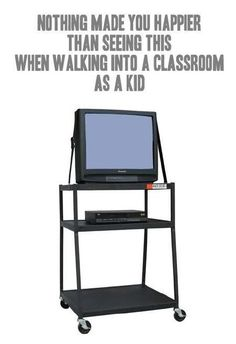 Yeah until the teacher wheels it away and says oh that was from last hours class... anger and frustration