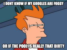 for me, the pool's really that dirty :)