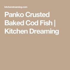 Panko Crusted Baked Cod Fish | Kitchen Dreaming