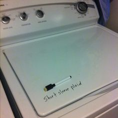 Dry erase marker on the washer for clothes that are inside that shouldn't be dried!  Okay...this is brilliant. ESP for ur man to do laundry;)