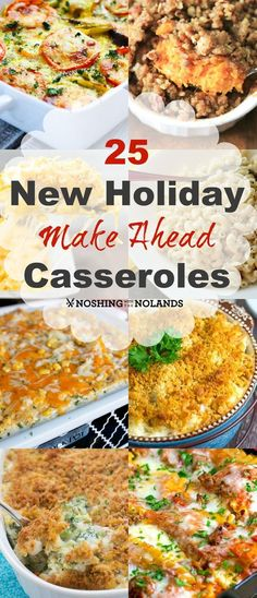 25 New Holiday Make Ahead Casseroles by Noshing With The Nolands. Let these great make ahead casseroles help you save time when preparing for Easter or any holiday!!