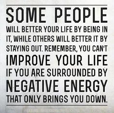 Surround yourself with positive people. Jettison the negative people in your life.