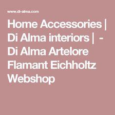 Home Accessories | Di Alma interiors |               -         Di Alma Artelore Flamant Eichholtz Webshop
