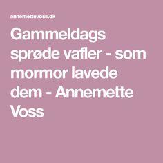 Gammeldags sprøde vafler - som mormor lavede dem - Annemette Voss