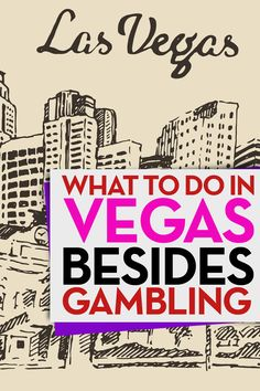 What To Do in Vegas Besides Gambling. I *Love* Vegas! Even though I am not a…