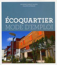 Ecoquartier : mode d'emploi - Catherine Charlot-Valdieu Source : Eyrolles http://www.eyrolles.com/BTP/Livre/ecoquartier-mode-d-emploi-9782212126013