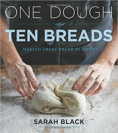 One Dough, Ten Breads: Making Great Bread by Hand: Sarah Black: 9780470260951: Amazon.com: Books