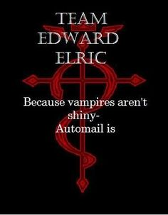 Team Edward Elric because vampires aren't shiny - Automail is, and Cullen can't use alchemy. Eat it, Twilight!