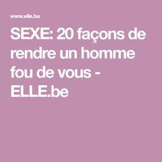 SEXE: 20 façons de rendre un homme fou de vous - ELLE.be